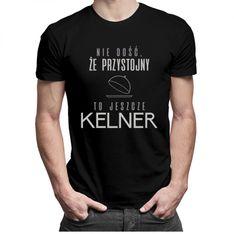 Nie dość, że przystojny to jeszcze kelner - męska koszulka z nadrukiem