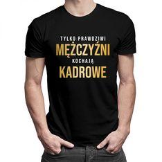 Tylko prawdziwi mężczyźni kochają kadrowe - męska koszulka z nadrukiem