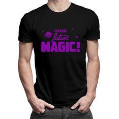 Making Future Magic - damska lub męska koszulka z nadrukiem