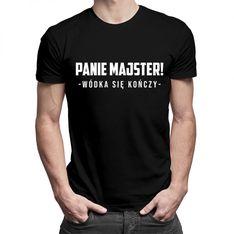 Panie majster, wódka się kończy - męska koszulka z nadrukiem