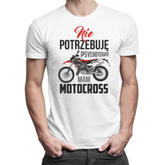 Nie potrzebuję psychoterapii, mam motocross - męska lub damska koszulka z nadrukiem