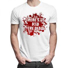 There's us and the dead - damska lub męska koszulka z nadrukiem