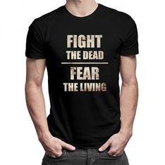 Fight the dead, fear the living - damska lub męska koszulka z nadrukiem